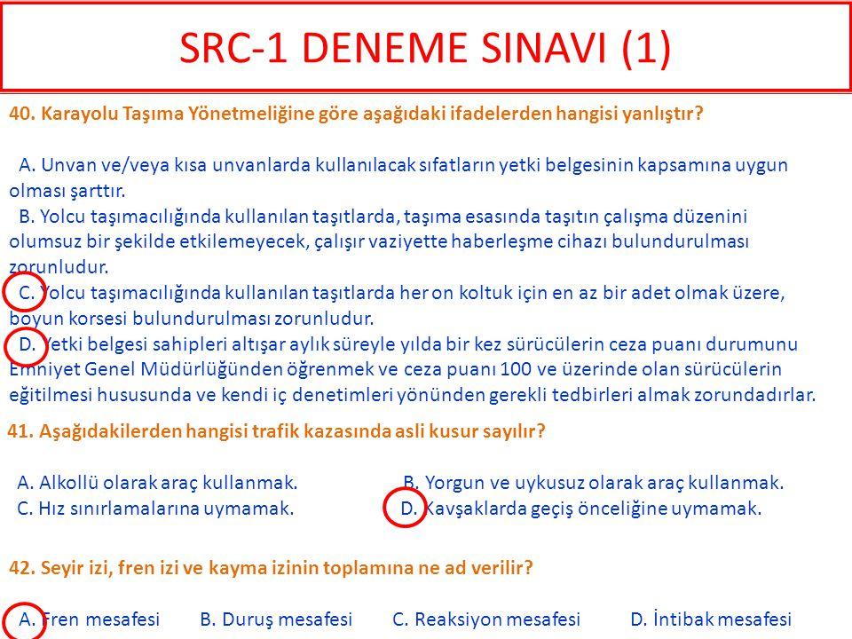 SRC-1 DENEME SINAVI (1) 40. Karayolu Taşıma Yönetmeliğine göre aşağıdaki ifadelerden hangisi yanlıştır