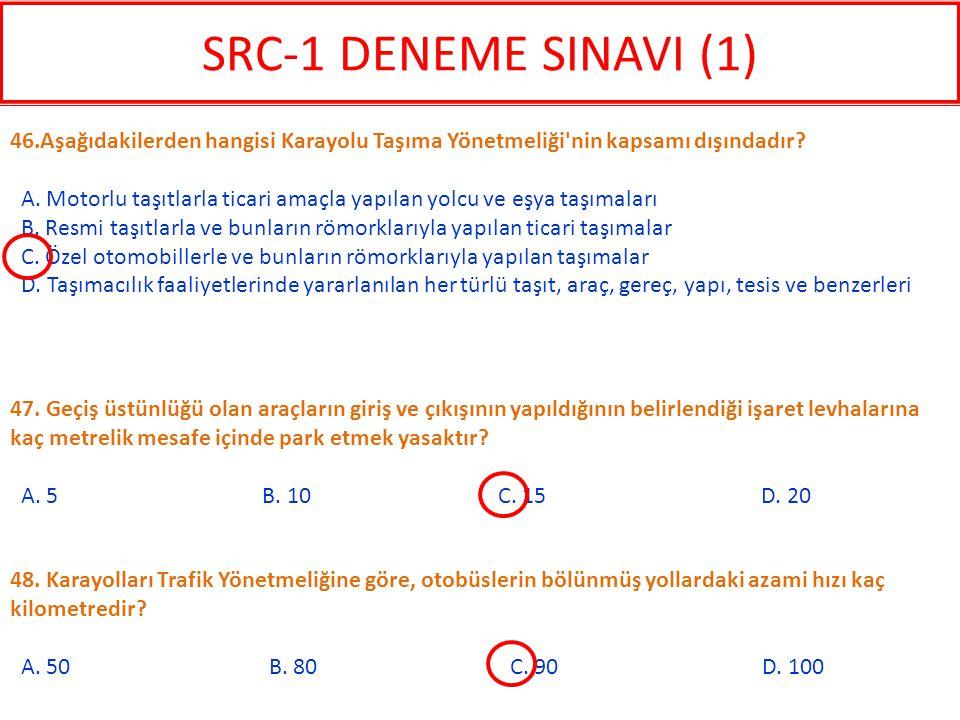 SRC-1 DENEME SINAVI (1) 46.Aşağıdakilerden hangisi Karayolu Taşıma Yönetmeliği nin kapsamı dışındadır