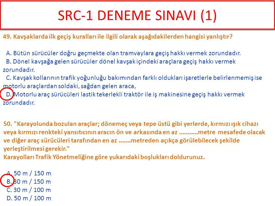 SRC-1 DENEME SINAVI (1) 49. Kavşaklarda ilk geçiş kuralları ile ilgili olarak aşağıdakilerden hangisi yanlıştır