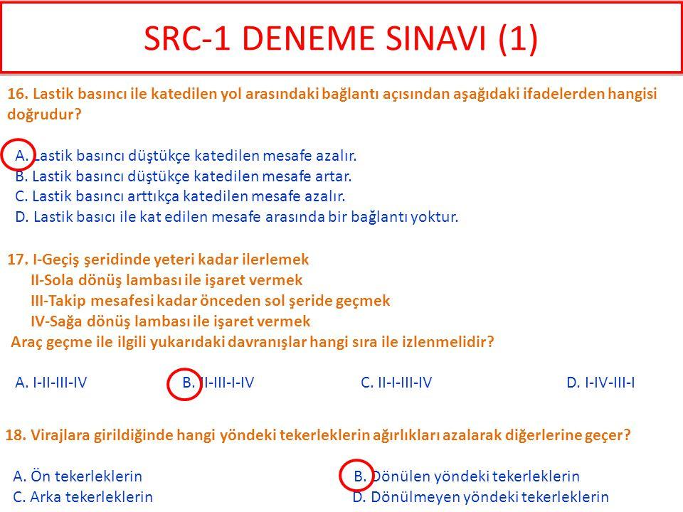 SRC-1 DENEME SINAVI (1) 16. Lastik basıncı ile katedilen yol arasındaki bağlantı açısından aşağıdaki ifadelerden hangisi doğrudur