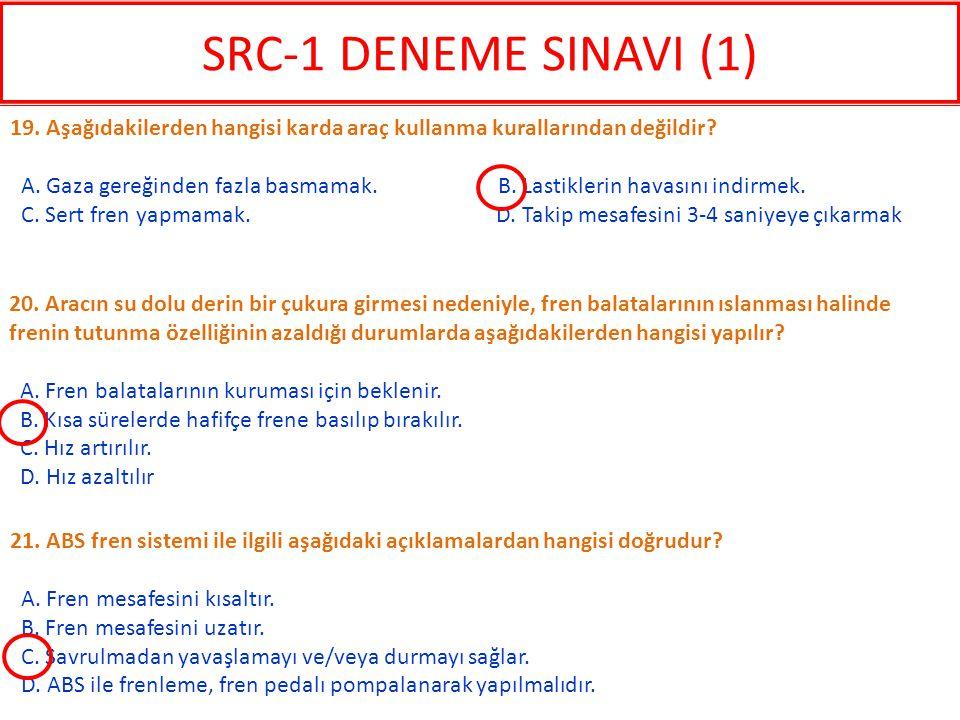 SRC-1 DENEME SINAVI (1) 19. Aşağıdakilerden hangisi karda araç kullanma kurallarından değildir