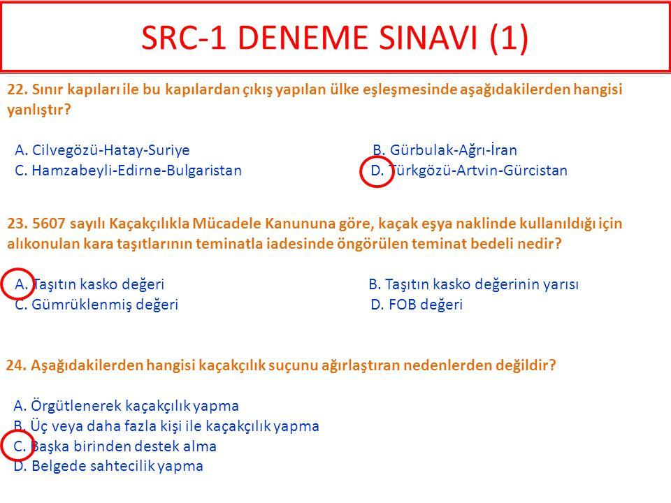 SRC-1 DENEME SINAVI (1) 22. Sınır kapıları ile bu kapılardan çıkış yapılan ülke eşleşmesinde aşağıdakilerden hangisi yanlıştır