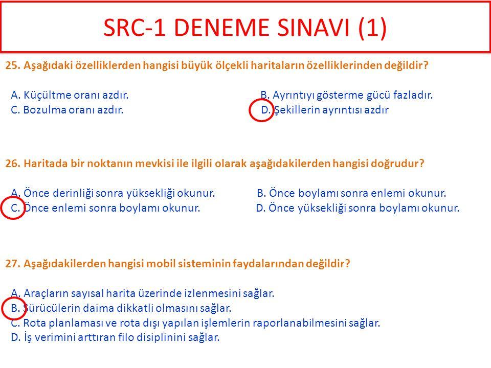 SRC-1 DENEME SINAVI (1) 25. Aşağıdaki özelliklerden hangisi büyük ölçekli haritaların özelliklerinden değildir
