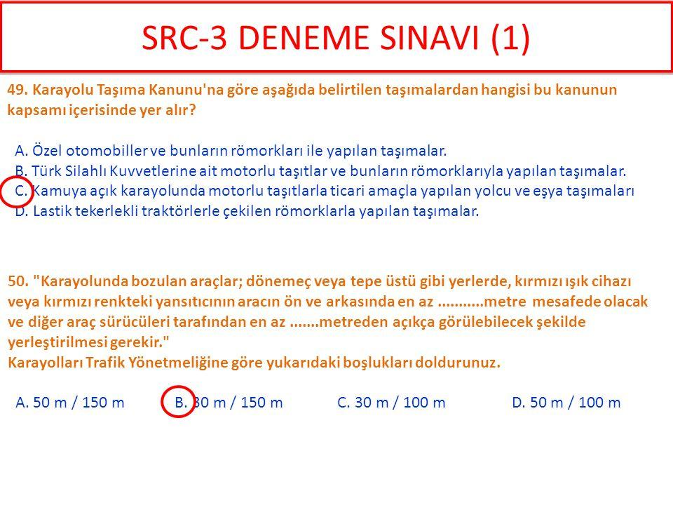 SRC-3 DENEME SINAVI (1) 49. Karayolu Taşıma Kanunu na göre aşağıda belirtilen taşımalardan hangisi bu kanunun kapsamı içerisinde yer alır