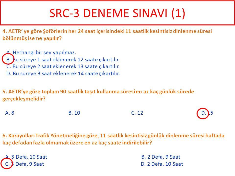 SRC-3 DENEME SINAVI (1) 4. AETR' ye göre Şoförlerin her 24 saat içerisindeki 11 saatlik kesintisiz dinlenme süresi bölünmüş ise ne yapılır