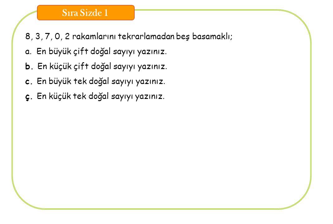 Sıra Sizde 1 8, 3, 7, 0, 2 rakamlarını tekrarlamadan beş basamaklı;