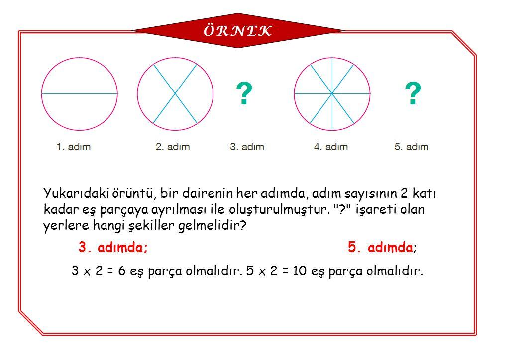 3 x 2 = 6 eş parça olmalıdır. 5 x 2 = 10 eş parça olmalıdır.