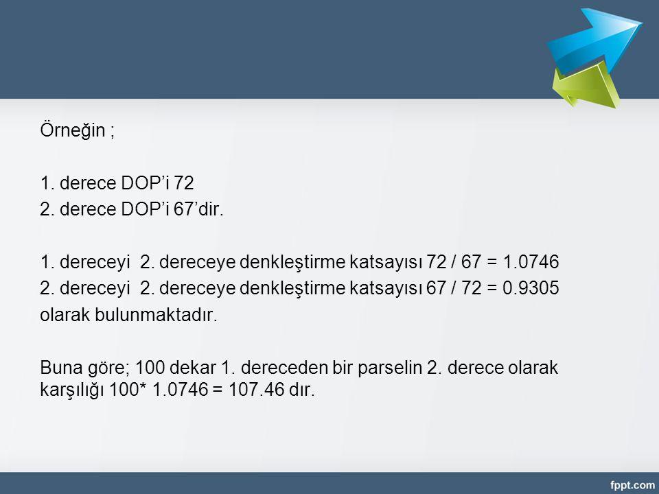 Örneğin ; 1. derece DOP'i 72. 2. derece DOP'i 67'dir. 1. dereceyi 2. dereceye denkleştirme katsayısı 72 / 67 = 1.0746.