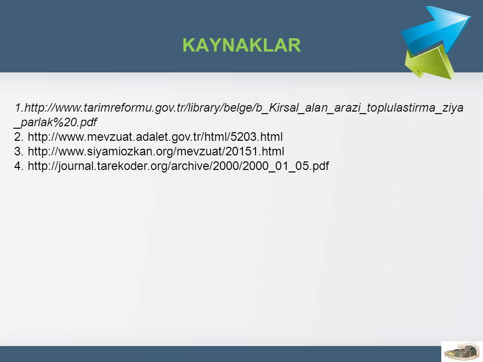 KAYNAKLAR 1.http://www.tarimreformu.gov.tr/library/belge/b_Kirsal_alan_arazi_toplulastirma_ziya_parlak%20.pdf.