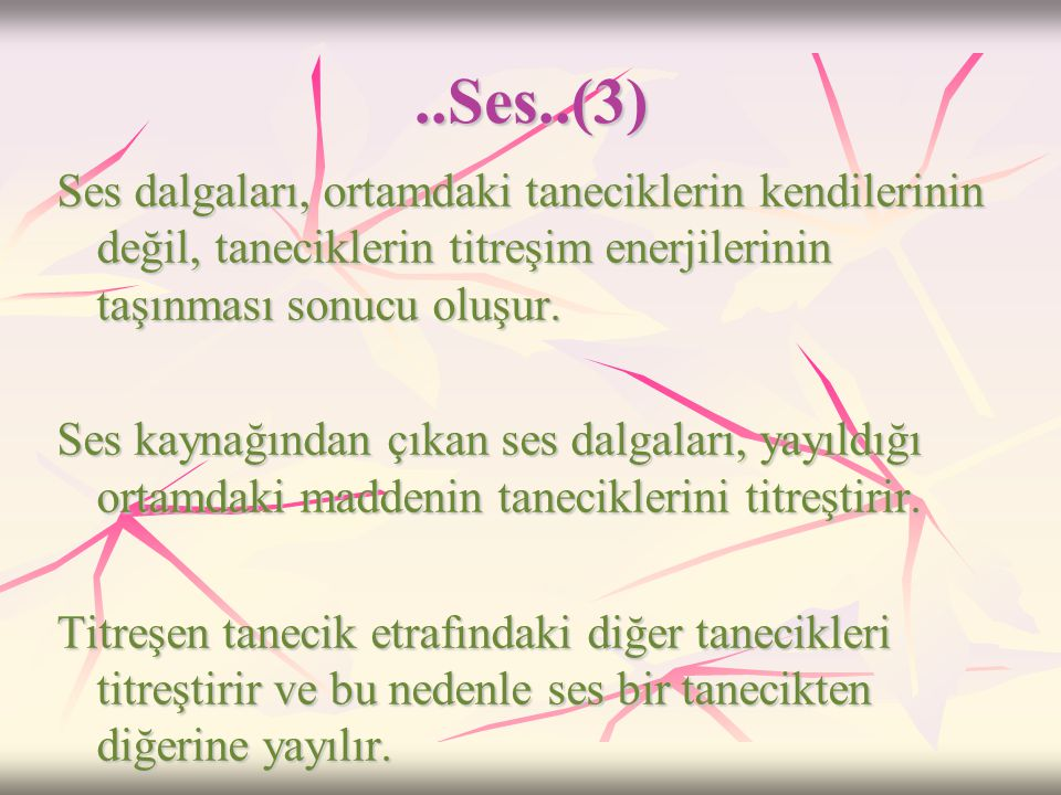 ..Ses..(3) Ses dalgaları, ortamdaki taneciklerin kendilerinin değil, taneciklerin titreşim enerjilerinin taşınması sonucu oluşur.