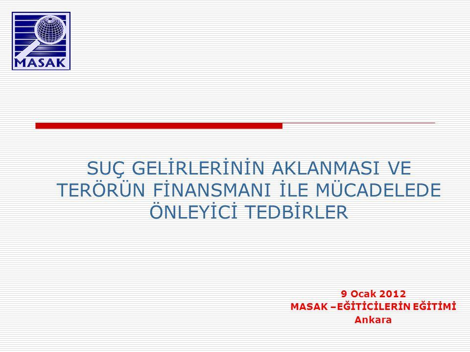 9 Ocak 2012 MASAK –EĞİTİCİLERİN EĞİTİMİ Ankara