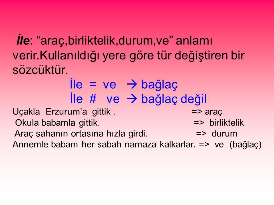 İle # ve  bağlaç değil Uçakla Erzurum'a gittik . => araç