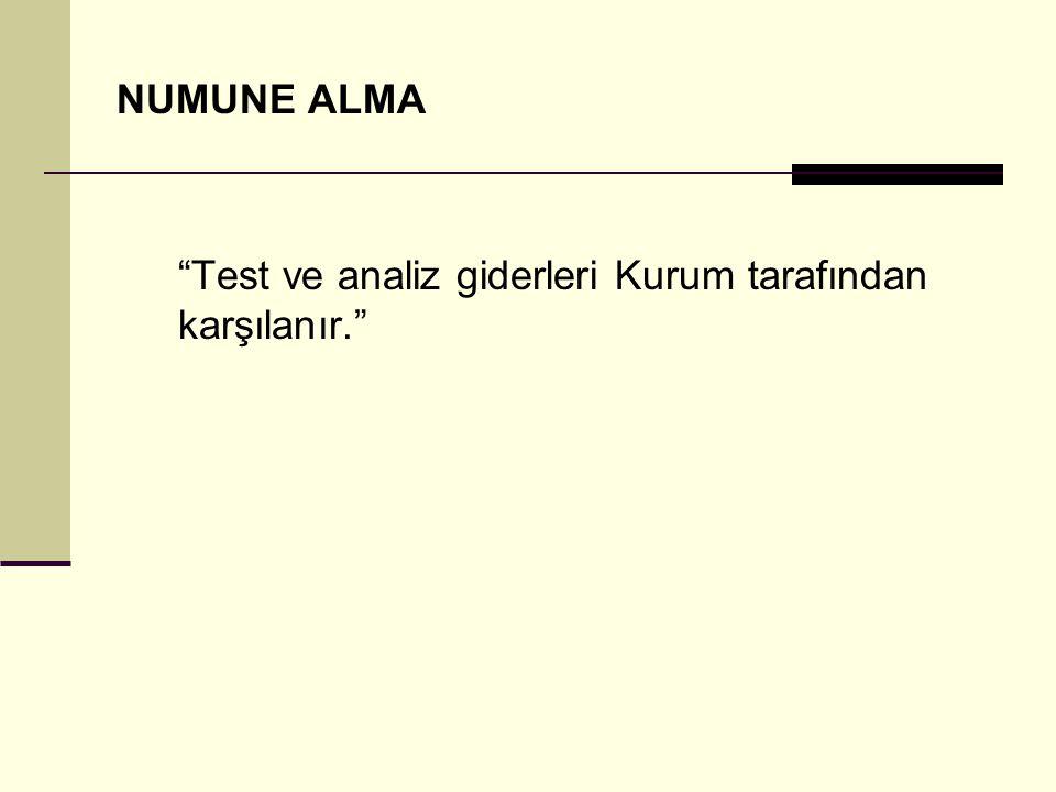 NUMUNE ALMA Test ve analiz giderleri Kurum tarafından karşılanır.