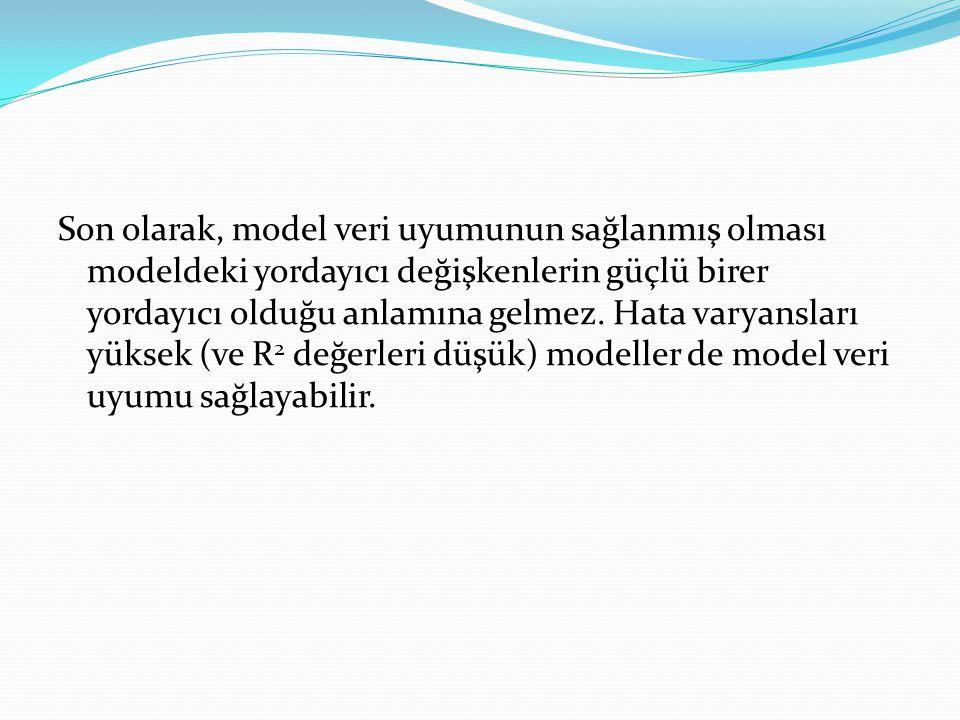 Son olarak, model veri uyumunun sağlanmış olması modeldeki yordayıcı değişkenlerin güçlü birer yordayıcı olduğu anlamına gelmez.