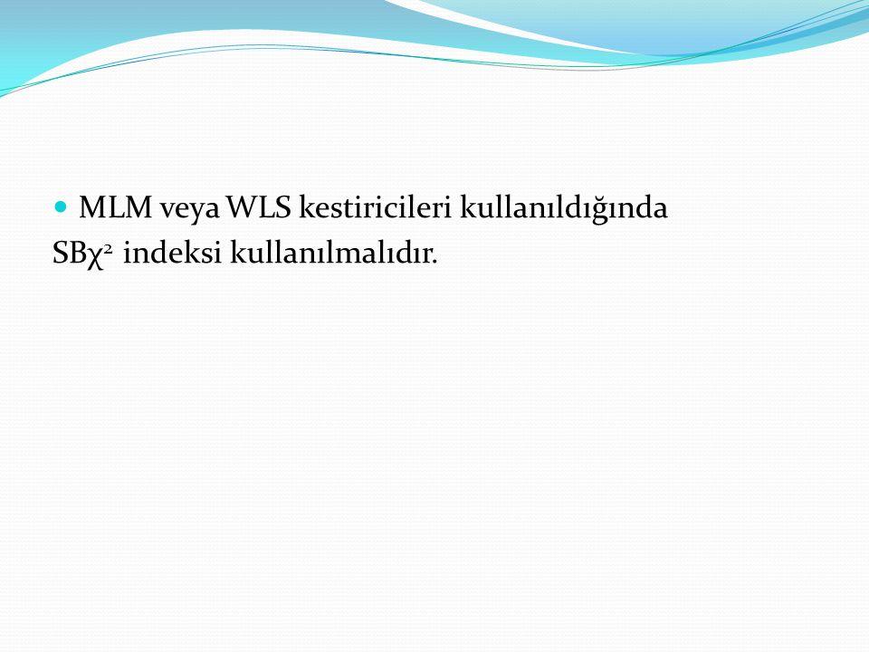 MLM veya WLS kestiricileri kullanıldığında