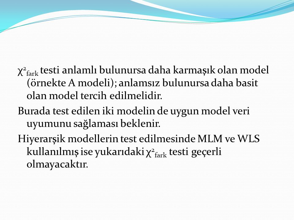χ2fark testi anlamlı bulunursa daha karmaşık olan model (örnekte A modeli); anlamsız bulunursa daha basit olan model tercih edilmelidir.