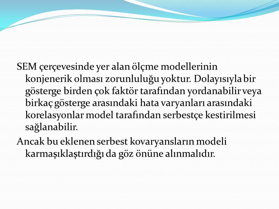 SEM çerçevesinde yer alan ölçme modellerinin konjenerik olması zorunluluğu yoktur.