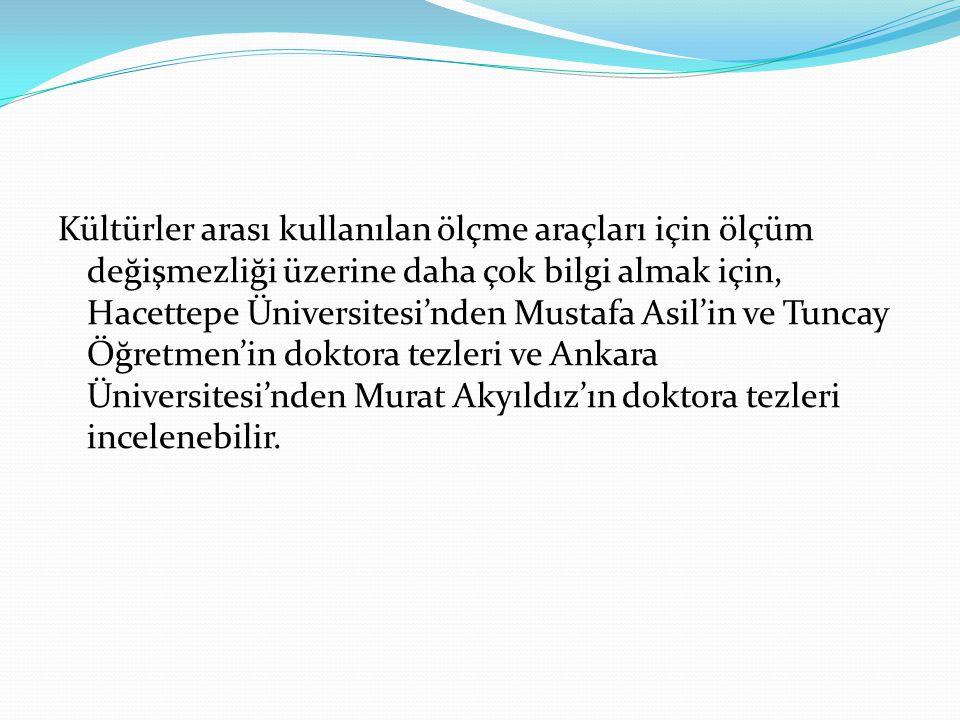 Kültürler arası kullanılan ölçme araçları için ölçüm değişmezliği üzerine daha çok bilgi almak için, Hacettepe Üniversitesi'nden Mustafa Asil'in ve Tuncay Öğretmen'in doktora tezleri ve Ankara Üniversitesi'nden Murat Akyıldız'ın doktora tezleri incelenebilir.