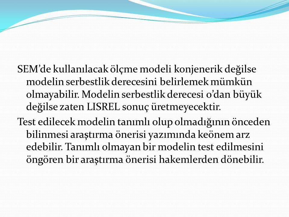 SEM'de kullanılacak ölçme modeli konjenerik değilse modelin serbestlik derecesini belirlemek mümkün olmayabilir.