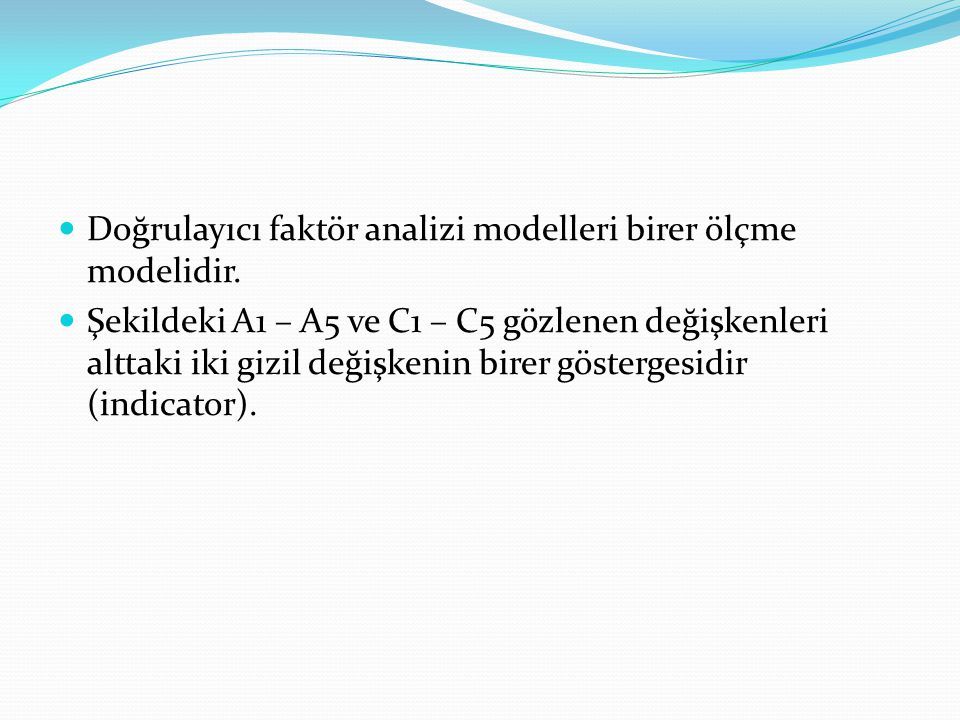 Doğrulayıcı faktör analizi modelleri birer ölçme modelidir.