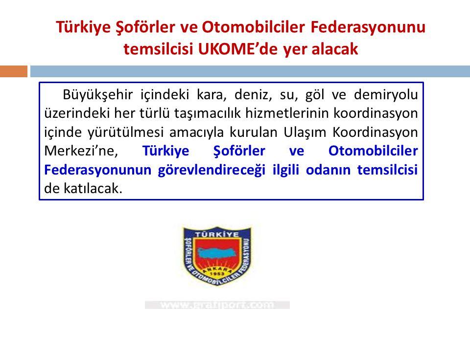 Türkiye Şoförler ve Otomobilciler Federasyonunu temsilcisi UKOME'de yer alacak