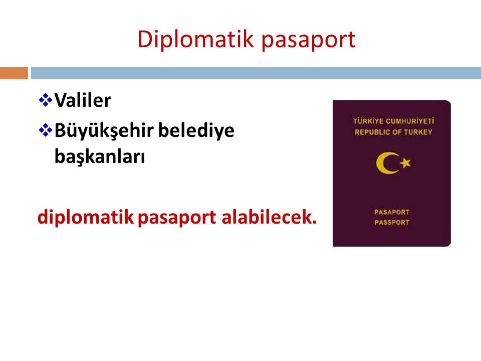 Diplomatik pasaport Valiler Büyükşehir belediye başkanları