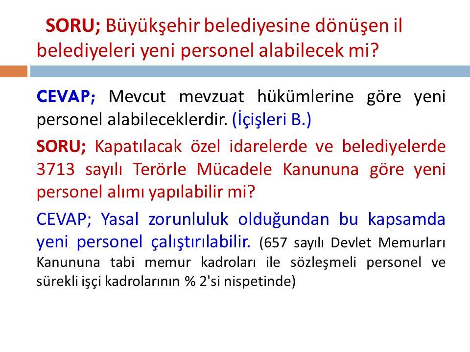SORU; Büyükşehir belediyesine dönüşen il belediyeleri yeni personel alabilecek mi