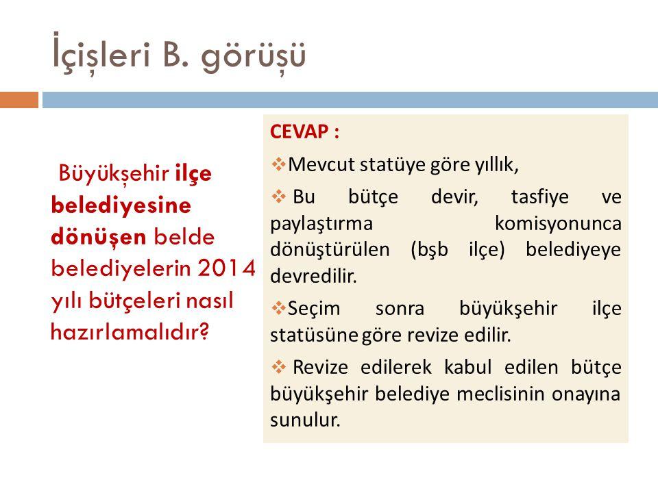 İçişleri B. görüşü Büyükşehir ilçe belediyesine dönüşen belde belediyelerin 2014 yılı bütçeleri nasıl hazırlamalıdır