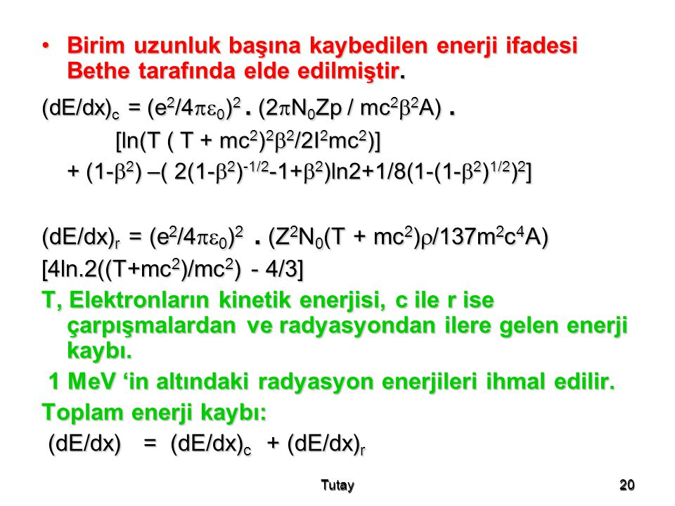 (dE/dx)r = (e2/40)2 . (Z2N0(T + mc2)/137m2c4A)