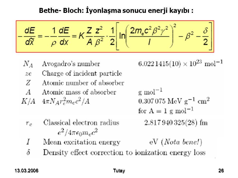 Bethe- Bloch: İyonlaşma sonucu enerji kayıbı :