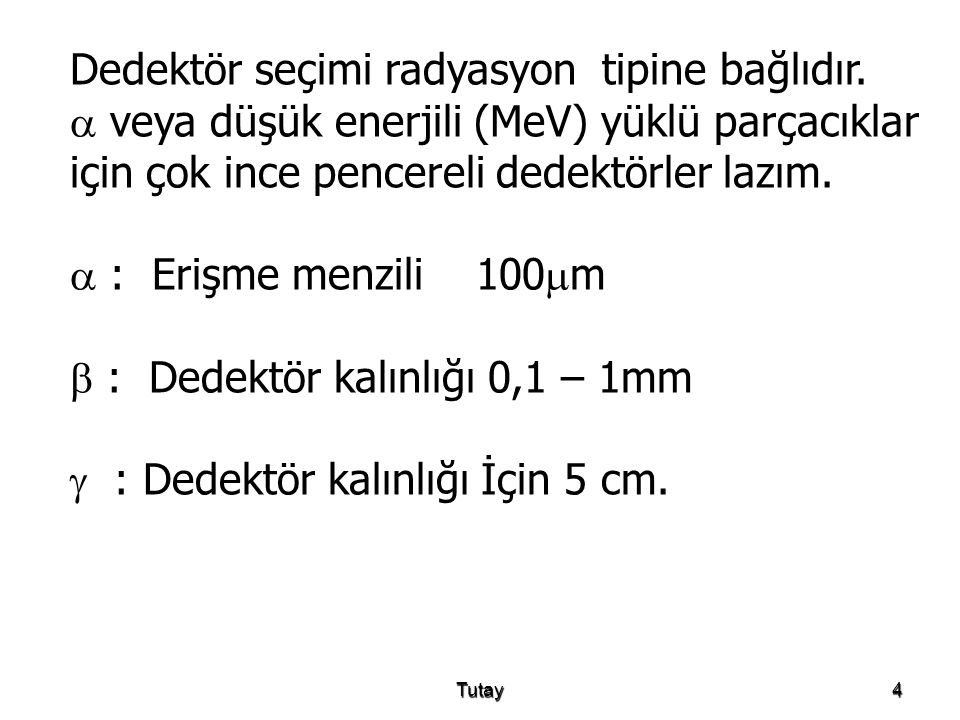 Dedektör seçimi radyasyon tipine bağlıdır.