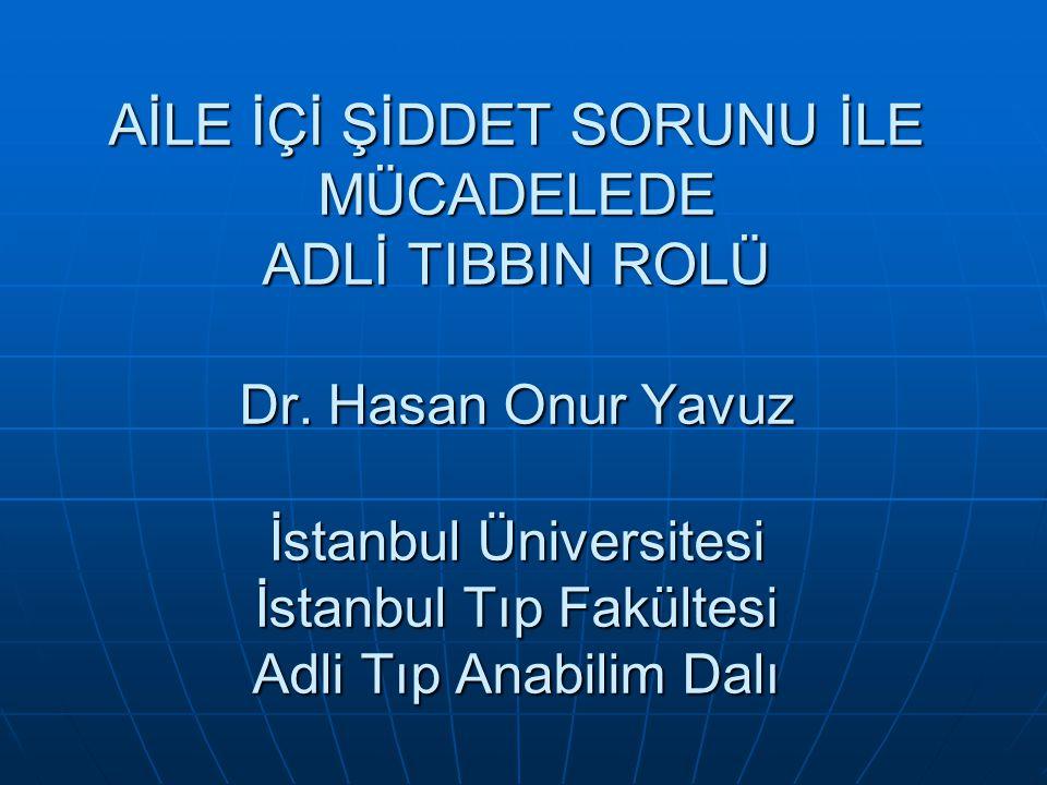AİLE İÇİ ŞİDDET SORUNU İLE MÜCADELEDE ADLİ TIBBIN ROLÜ Dr