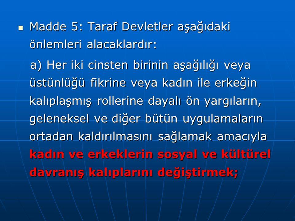 Madde 5: Taraf Devletler aşağıdaki önlemleri alacaklardır: