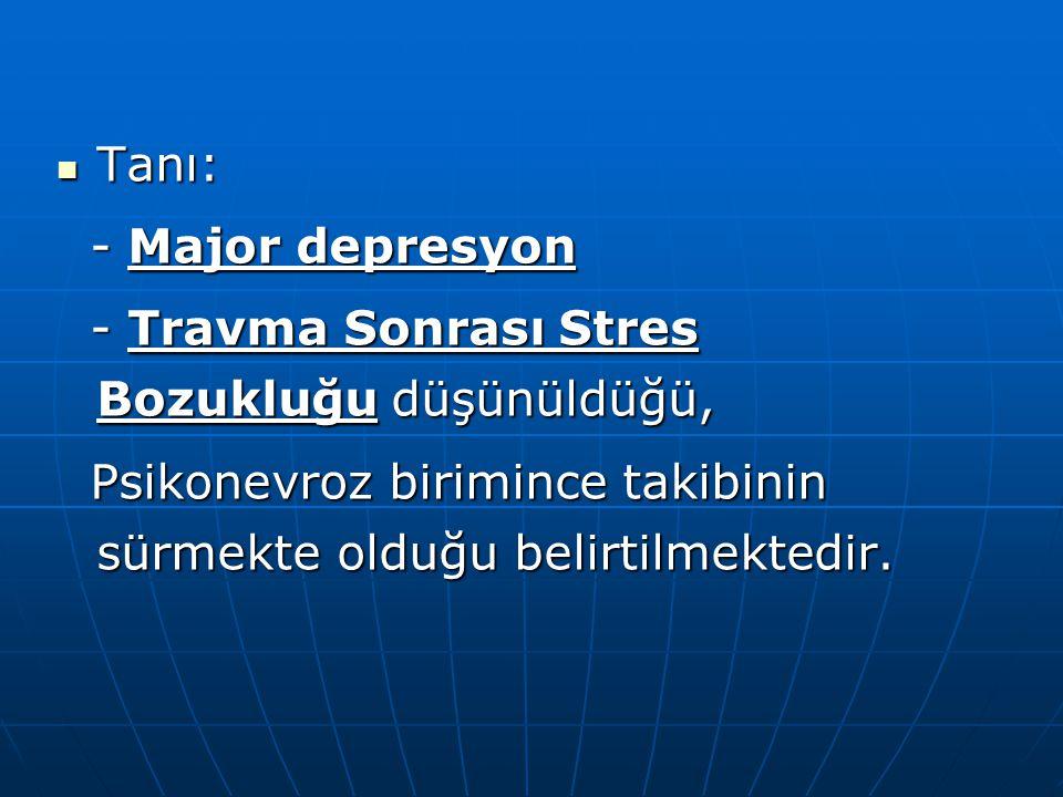 Tanı: - Major depresyon.