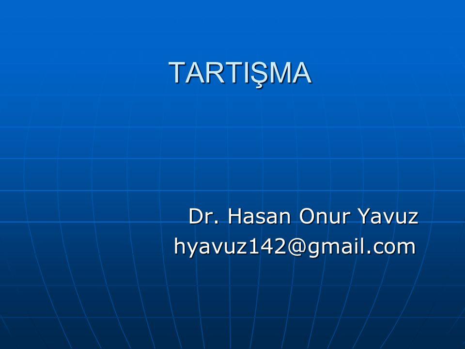 TARTIŞMA Dr. Hasan Onur Yavuz hyavuz142@gmail.com
