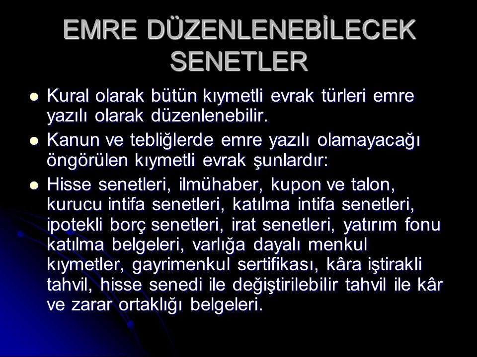 EMRE DÜZENLENEBİLECEK SENETLER
