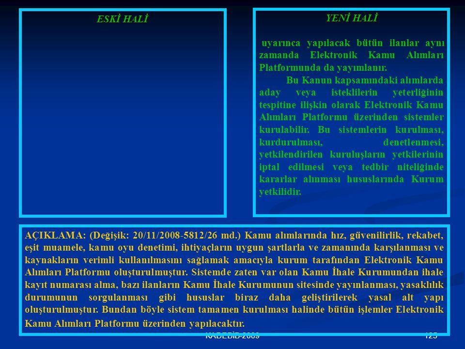 ESKİ HALİ YENİ HALİ. uyarınca yapılacak bütün ilanlar aynı zamanda Elektronik Kamu Alımları Platformunda da yayımlanır.