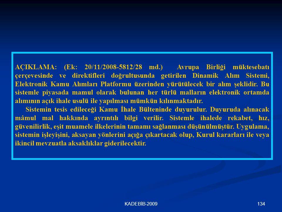 AÇIKLAMA: (Ek: 20/11/2008-5812/28 md.) Avrupa Birliği müktesebatı çerçevesinde ve direktifleri doğrultusunda getirilen Dinamik Alım Sistemi, Elektronik Kamu Alımları Platformu üzerinden yürütülecek bir alım şeklidir. Bu sistemle piyasada mamul olarak bulunan her türlü malların elektronik ortamda alımının açık ihale usulü ile yapılması mümkün kılınmaktadır.