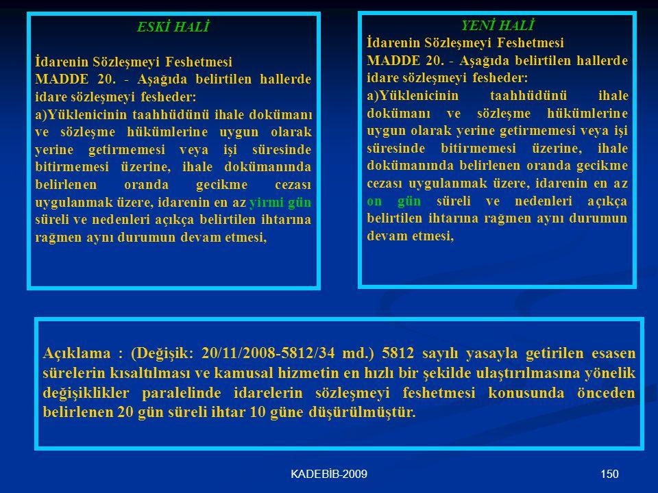 ESKİ HALİ İdarenin Sözleşmeyi Feshetmesi. MADDE 20. - Aşağıda belirtilen hallerde idare sözleşmeyi fesheder: