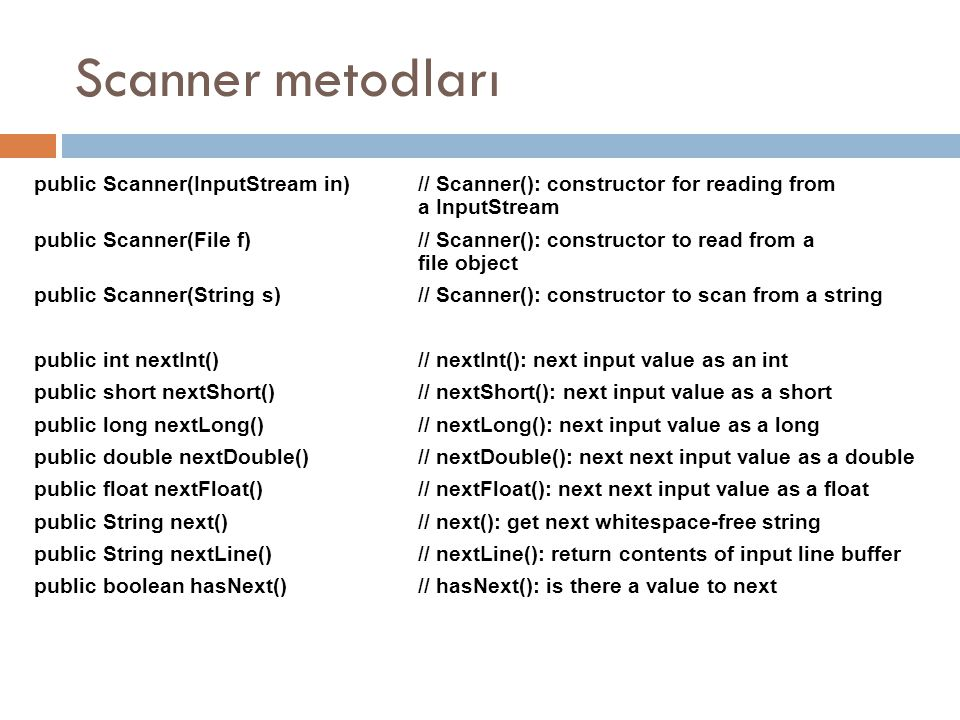Scanner metodları public Scanner(InputStream in) // Scanner(): constructor for reading from a InputStream.