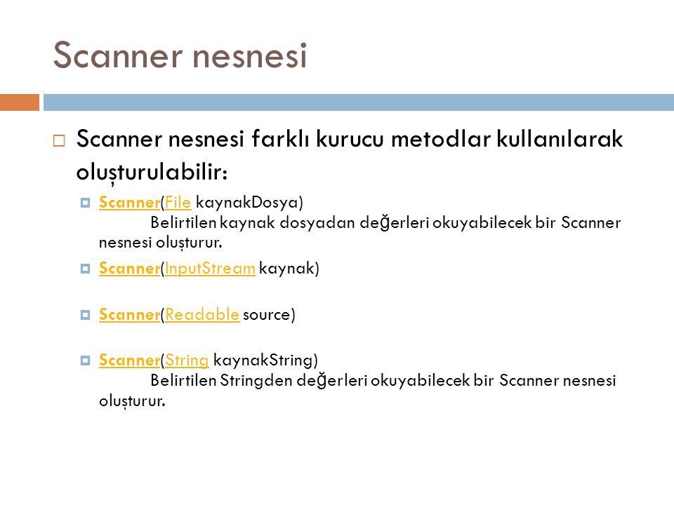 Scanner nesnesi Scanner nesnesi farklı kurucu metodlar kullanılarak oluşturulabilir: