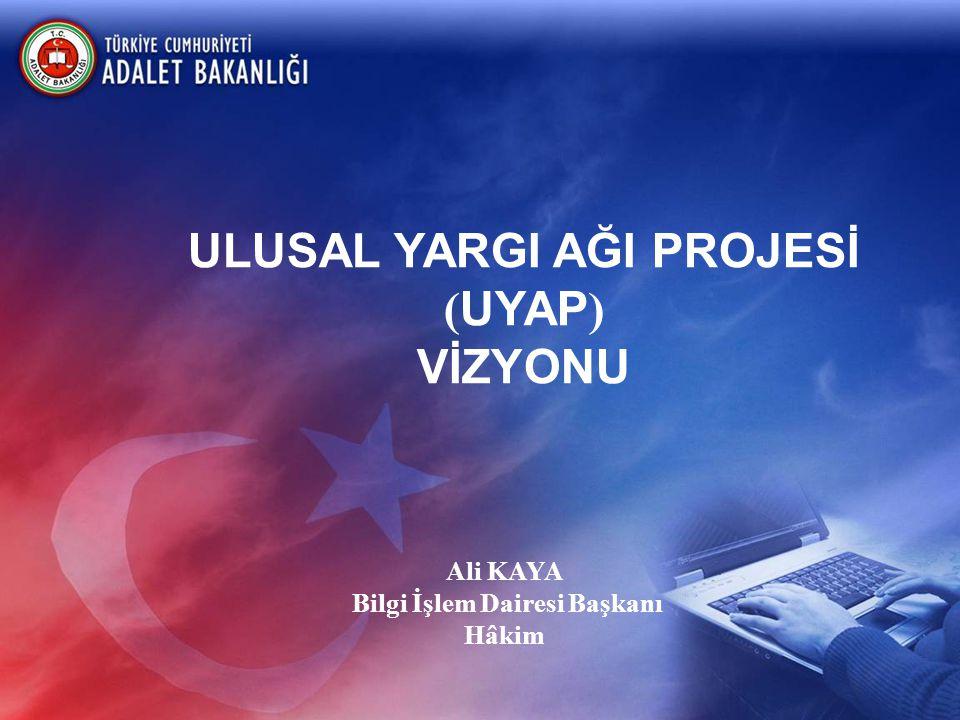 ULUSAL YARGI AĞI PROJESİ Bilgi İşlem Dairesi Başkanı