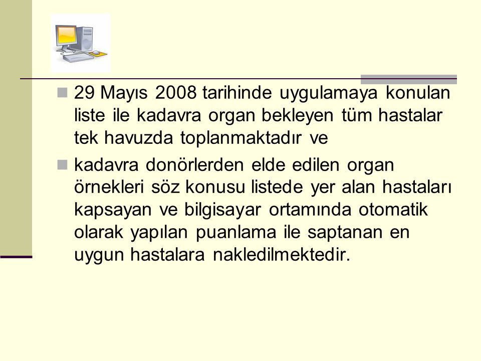 29 Mayıs 2008 tarihinde uygulamaya konulan liste ile kadavra organ bekleyen tüm hastalar tek havuzda toplanmaktadır ve