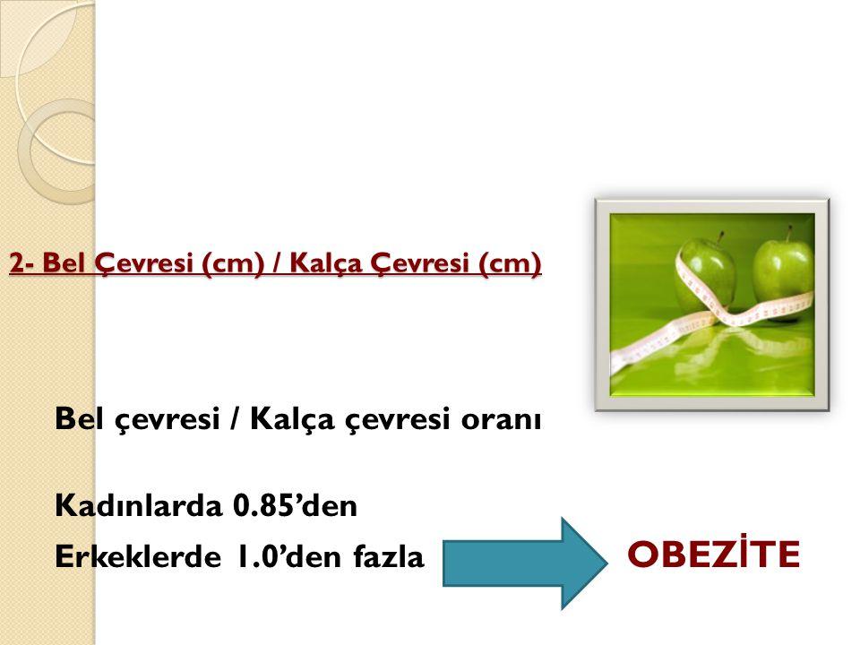 2- Bel Çevresi (cm) / Kalça Çevresi (cm)