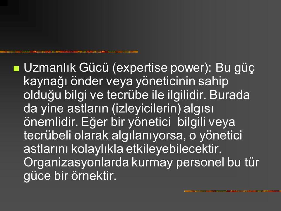 Uzmanlık Gücü (expertise power): Bu güç kaynağı önder veya yöneticinin sahip olduğu bilgi ve tecrübe ile ilgilidir.