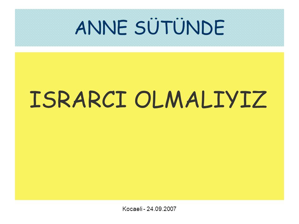ANNE SÜTÜNDE ISRARCI OLMALIYIZ Kocaeli - 24.09.2007