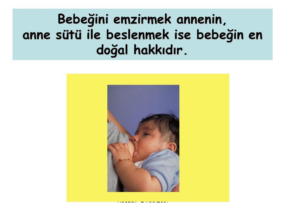 Bebeğini emzirmek annenin, anne sütü ile beslenmek ise bebeğin en doğal hakkıdır.
