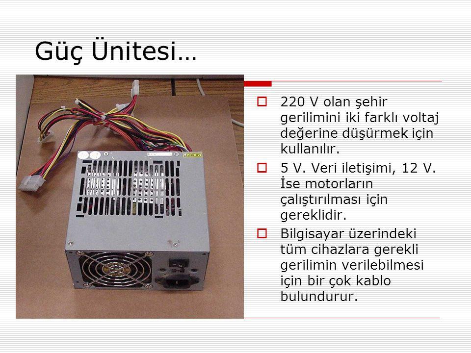 Güç Ünitesi… 220 V olan şehir gerilimini iki farklı voltaj değerine düşürmek için kullanılır.