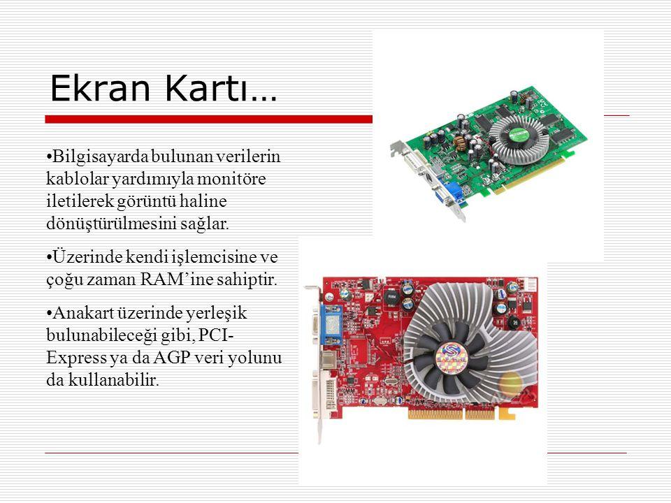Ekran Kartı… Bilgisayarda bulunan verilerin kablolar yardımıyla monitöre iletilerek görüntü haline dönüştürülmesini sağlar.