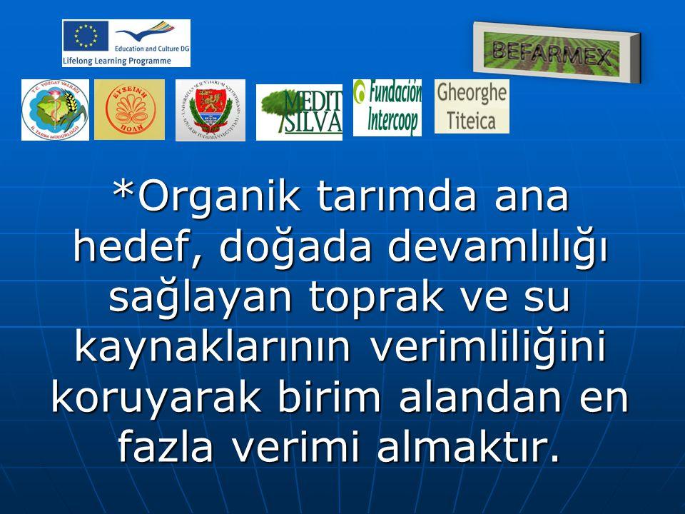 *Organik tarımda ana hedef, doğada devamlılığı sağlayan toprak ve su kaynaklarının verimliliğini koruyarak birim alandan en fazla verimi almaktır.